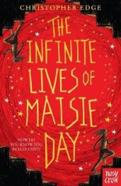 2018 04 05 MG The Infinite Lives of Maisie Day by Christopher Edge, Nosy Crow